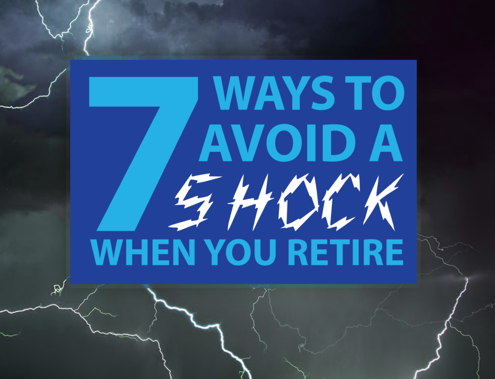 Seven Ways To Avoid A Shock When You Retire