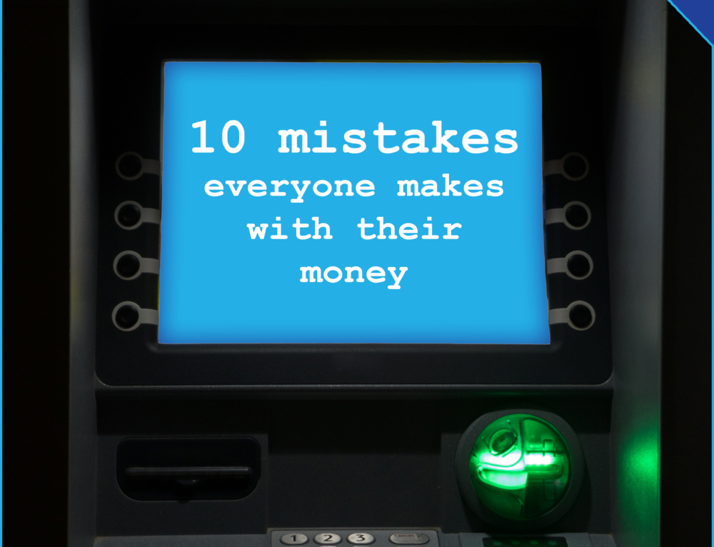 10 Mistakes Everyone Makes With Their Money